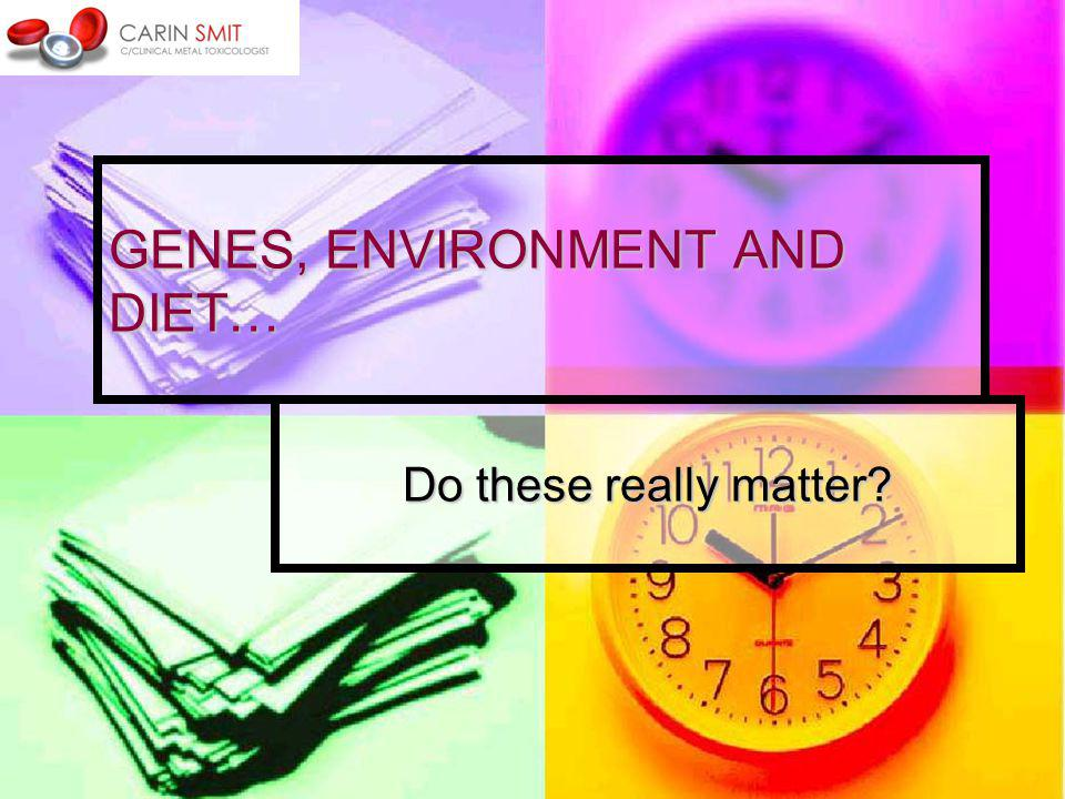 GENES, ENVIRONMENT & DIET - 2 Genes: Other – Genes: Other – Left Handedness Left Handedness Allergies & Immune System Issues Allergies & Immune System Issues History of early ear infections History of early ear infections Food Intolerances Food Intolerances Migraine suffering Migraine suffering Testosterone-link.