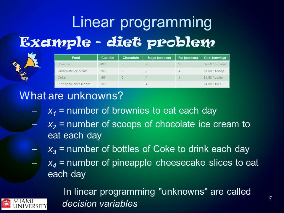 17 Linear programming Example - diet problem What are unknowns.