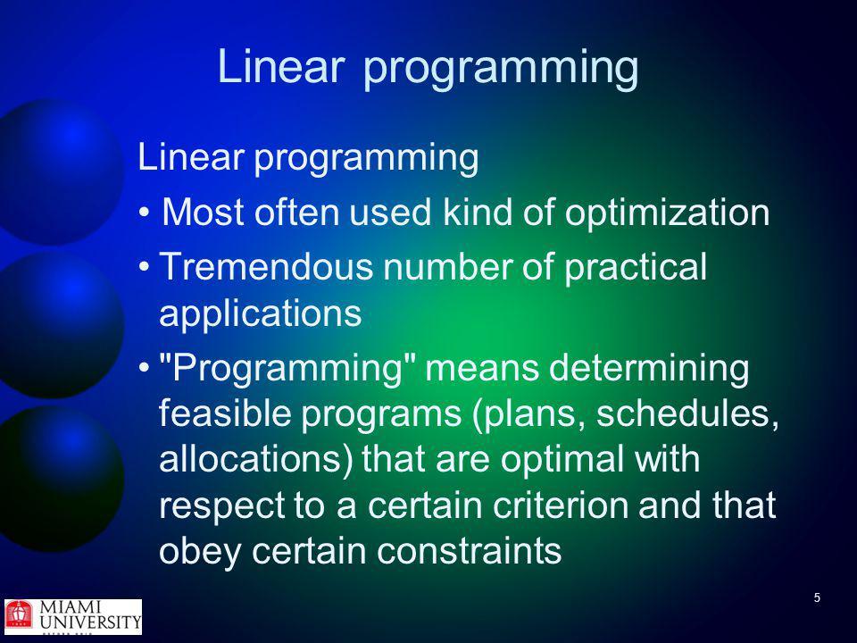 56 Linear programming Try It - blending problem Carbon constraints Carbon concentration must be at least 0.1 –In math this is Carbon concentration must be at most 0.3 –In math this is MetalDensity%Carbon%PhosphorPrice ($/kg) A65000.20.052.0 B58000.350.0152.5 C62000.150.0651.5 D59000.110.12.0 RangeDensity%Carbon%Phosphor Minimum59500.10.045 Maximum60500.30.055