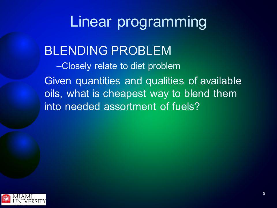 20 Linear programming Example - diet problem Constraint 1 - calorie intake at least 500 – Calories from brownies = (calories/brownie)(brownies/day) = 400x 1 – Calories from ice cream = 200x 2 – Calories from Coke = 150x 3 – Calories from cheesecake = 500x 4 So constraint 1 is FoodCaloriesChocolateSugar (ounces)Fat (ounces)Cost (serving) Brownie400322$2.50 / brownie Chocolate ice cream200224$1.00 / scoop Coke150041$1.50 / bottle Pineapple cheesecake500045$4.00 / slice