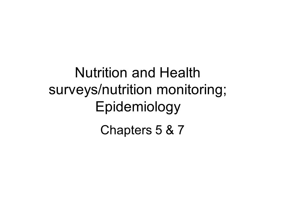 Nutrition and Health surveys/nutrition monitoring; Epidemiology Chapters 5 & 7