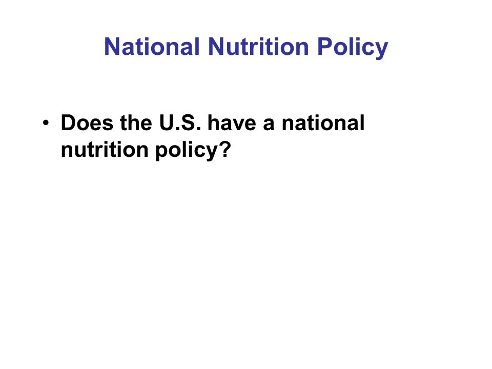 National Nutrition Policy Does the U.S. have a national nutrition policy?