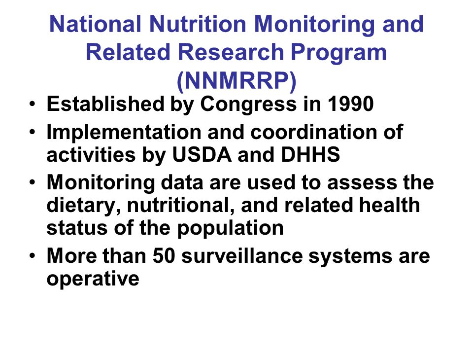 National Nutrition Monitoring and Related Research Program (NNMRRP) Established by Congress in 1990 Implementation and coordination of activities by U