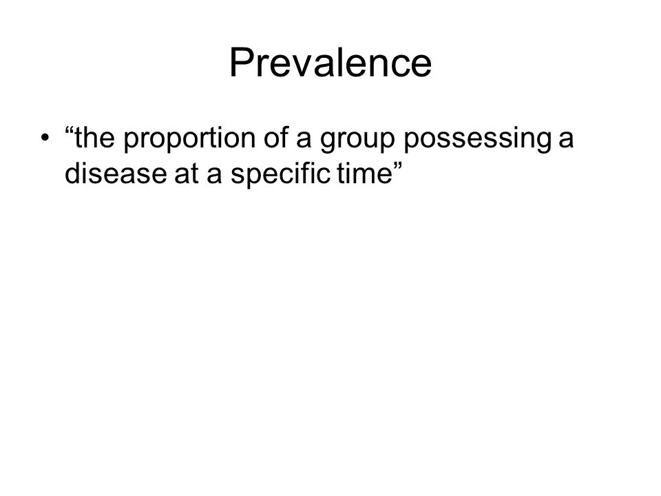 Prevalence the proportion of a group possessing a disease at a specific time