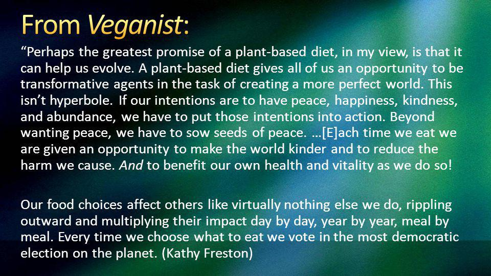 Perhaps the greatest promise of a plant-based diet, in my view, is that it can help us evolve.