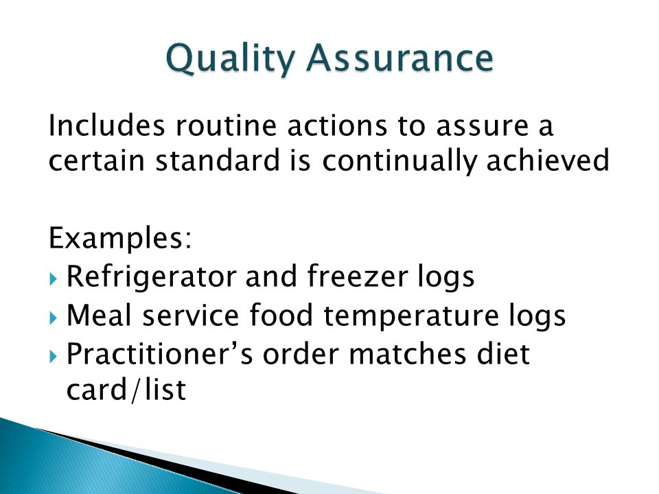 Includes routine actions to assure a certain standard is continually achieved Examples: Refrigerator and freezer logs Meal service food temperature lo