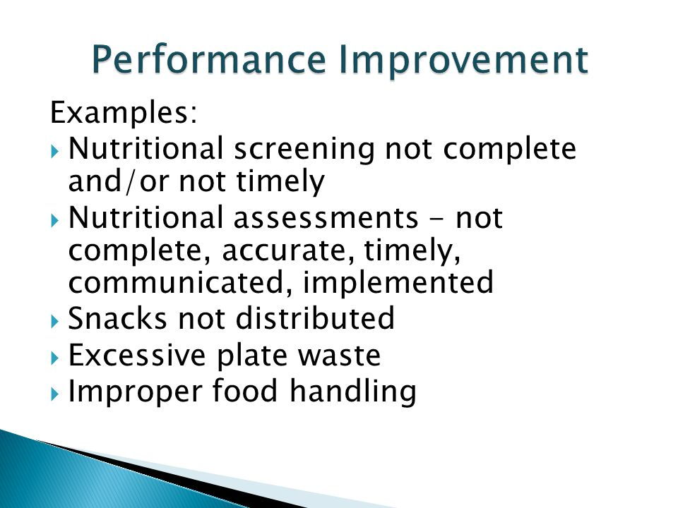 Examples: Nutritional screening not complete and/or not timely Nutritional assessments - not complete, accurate, timely, communicated, implemented Sna