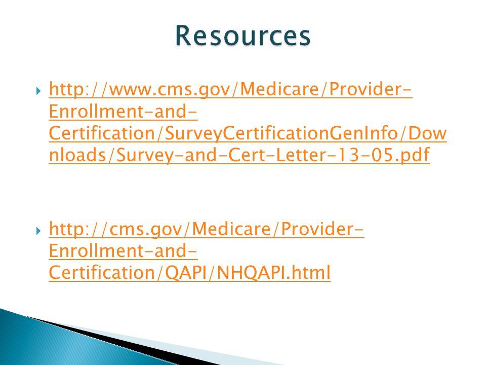 http://www.cms.gov/Medicare/Provider- Enrollment-and- Certification/SurveyCertificationGenInfo/Dow nloads/Survey-and-Cert-Letter-13-05.pdf http://www.