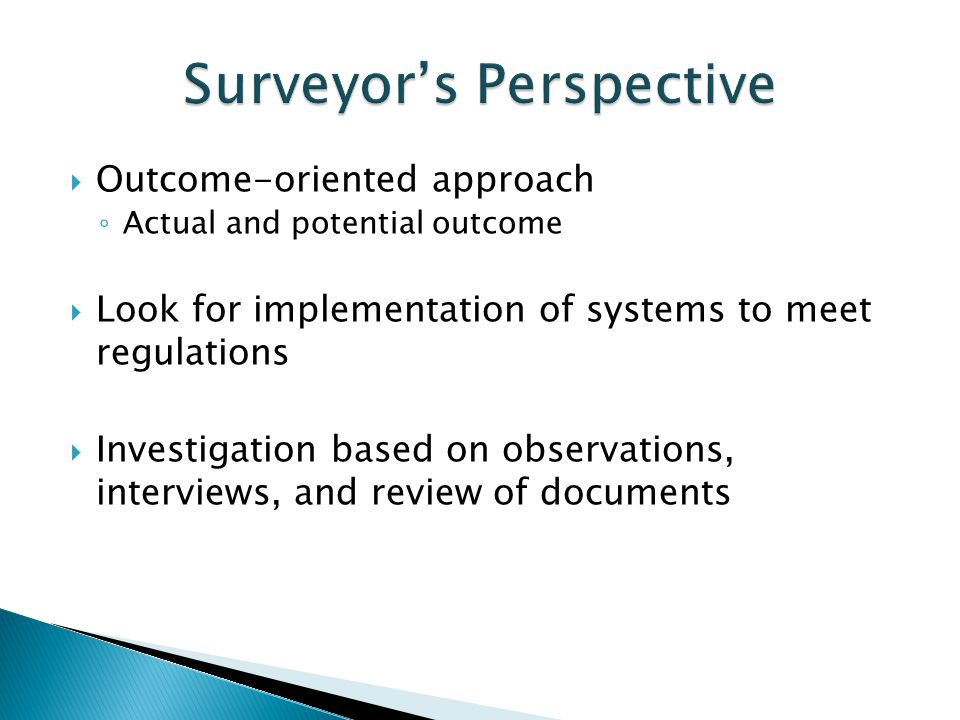 Outcome-oriented approach Actual and potential outcome Look for implementation of systems to meet regulations Investigation based on observations, int