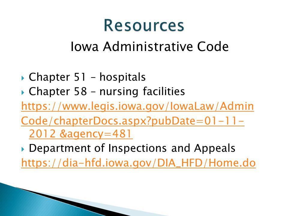 Iowa Administrative Code Chapter 51 – hospitals Chapter 58 – nursing facilities https://www.legis.iowa.gov/IowaLaw/Admin Code/chapterDocs.aspx?pubDate