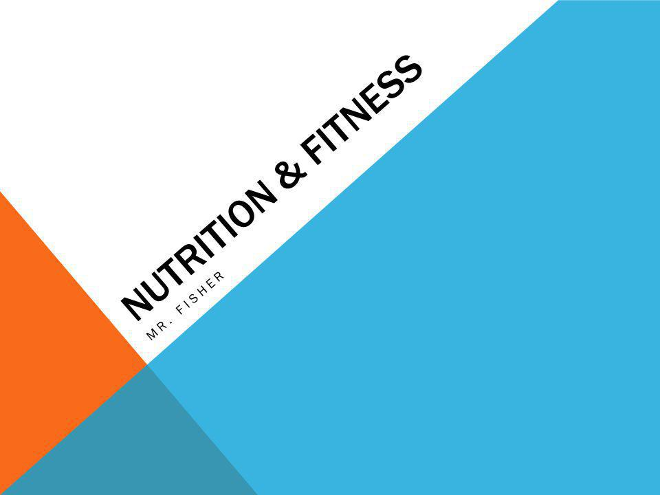 NUTRITION & FITNESS MR. FISHER