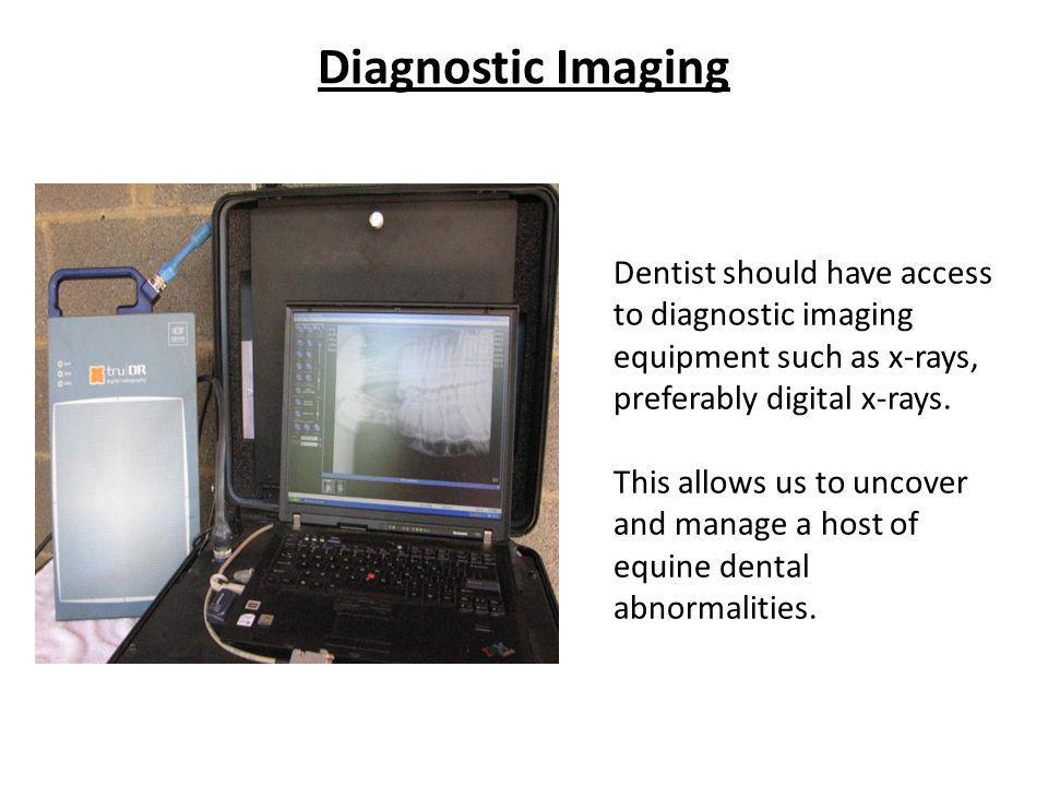Diagnostic Imaging Dentist should have access to diagnostic imaging equipment such as x-rays, preferably digital x-rays. This allows us to uncover and