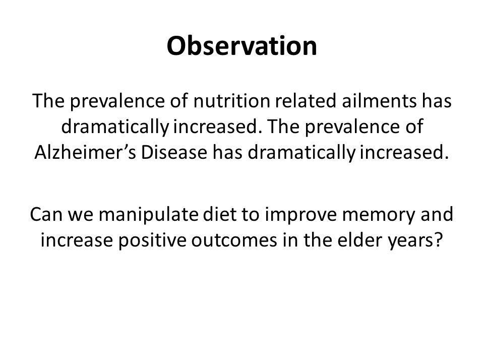 Observation The prevalence of nutrition related ailments has dramatically increased.