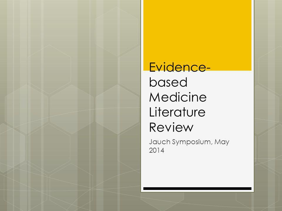 Evidence- based Medicine Literature Review Jauch Symposium, May 2014