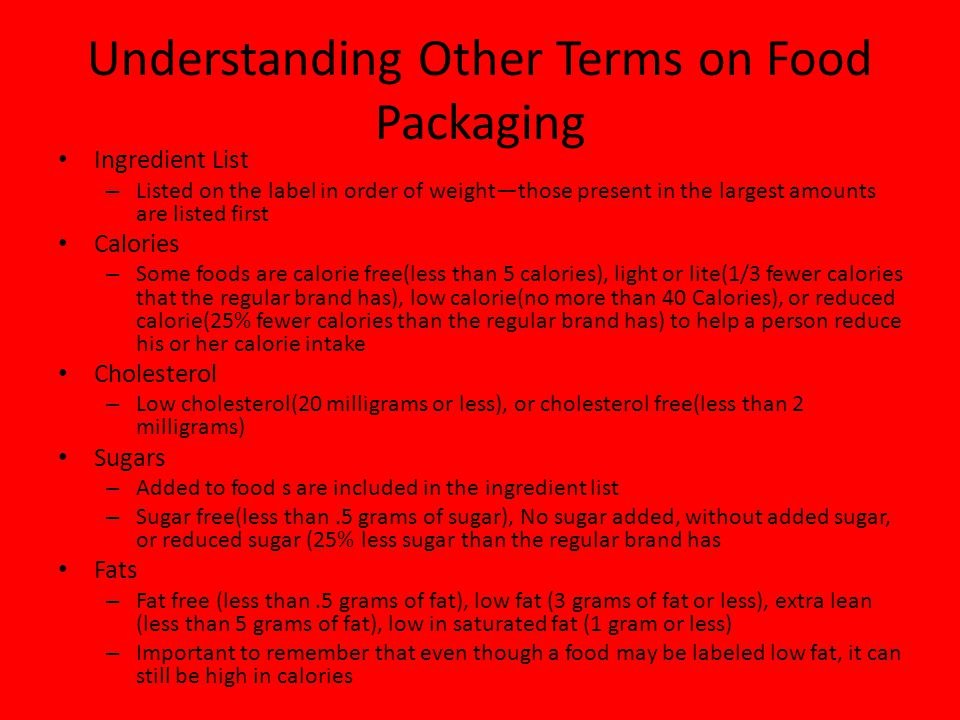Understanding Other Terms on Food Packaging Ingredient List – Listed on the label in order of weightthose present in the largest amounts are listed fi