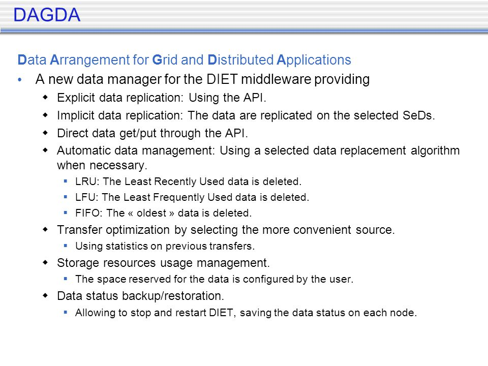 DAGDA Data Arrangement for Grid and Distributed Applications A new data manager for the DIET middleware providing Explicit data replication: Using the API.