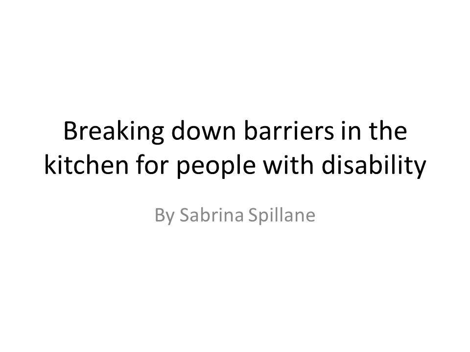 Breaking down barriers in the kitchen for people with disability By Sabrina Spillane