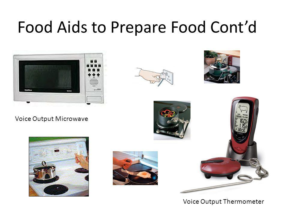 Food Aids to Prepare Food Contd Voice Output Microwave Voice Output Thermometer