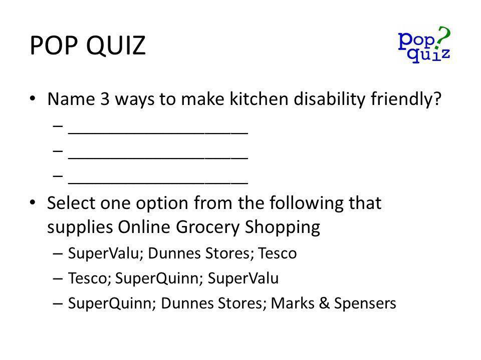 POP QUIZ Name 3 ways to make kitchen disability friendly.
