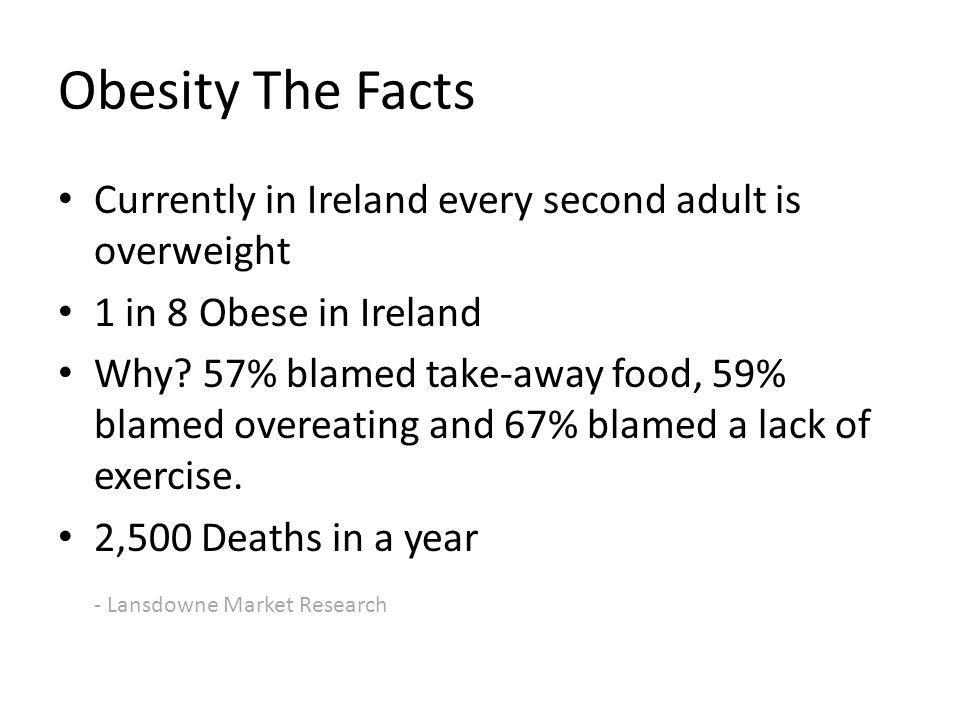 Obesity The Facts Currently in Ireland every second adult is overweight 1 in 8 Obese in Ireland Why.