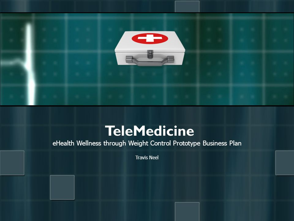 eHealth Wellness through Weight Control Prototype Business Plan Travis Neel TeleMedicine