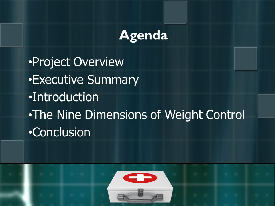 Agenda Project Overview Executive Summary Introduction The Nine Dimensions of Weight Control Conclusion