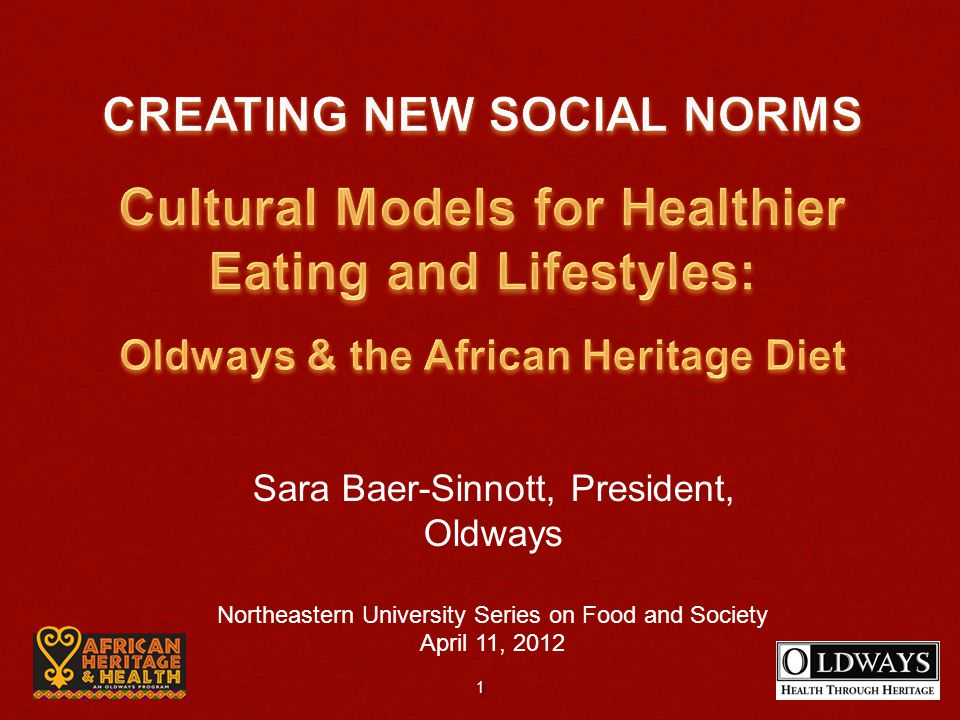 Sara Baer-Sinnott, President, Oldways Northeastern University Series on Food and Society April 11, 2012 1