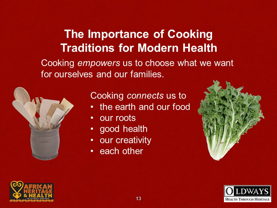 Cooking empowers us to choose what we want for ourselves and our families. The Importance of Cooking Traditions for Modern Health Cooking connects us