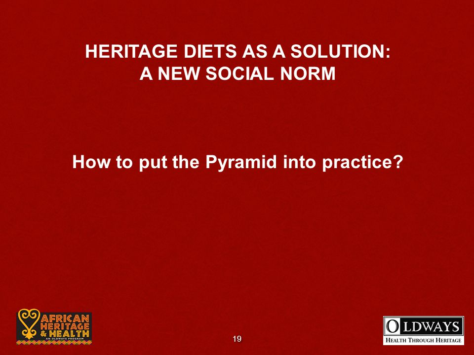 HERITAGE DIETS AS A SOLUTION: A NEW SOCIAL NORM How to put the Pyramid into practice? 19