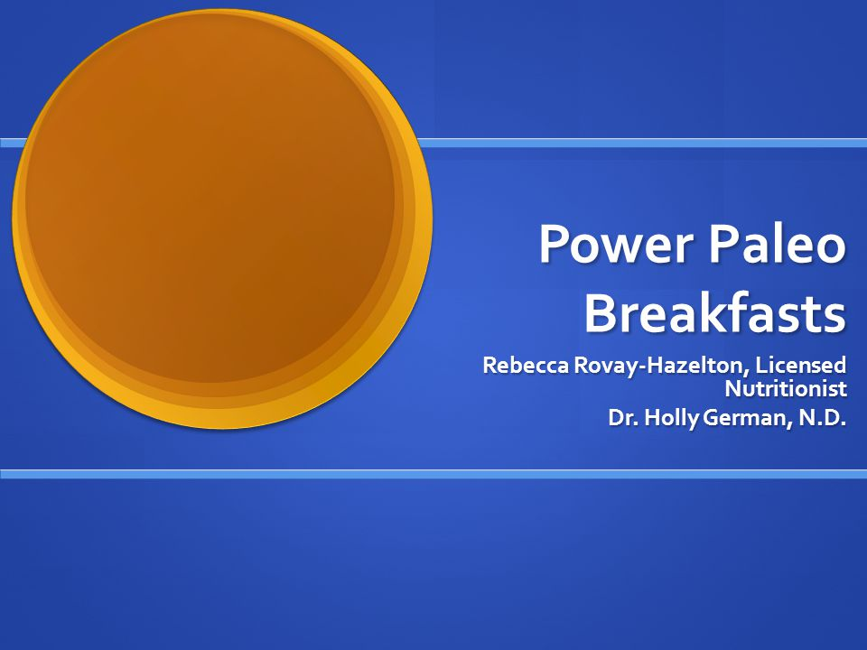 Power Paleo Breakfasts Rebecca Rovay-Hazelton, Licensed Nutritionist Dr. Holly German, N.D.