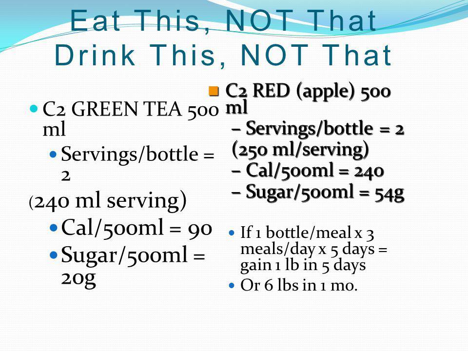 C2 GREEN TEA 500 ml Servings/bottle = 2 ( 240 ml serving) Cal/500ml = 90 Sugar/500ml = 20g C2 RED (apple) 500 ml C2 RED (apple) 500 ml –Servings/bottl