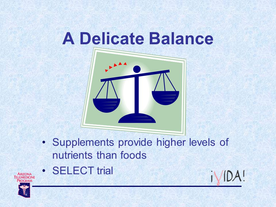 A Delicate Balance Supplements provide higher levels of nutrients than foods SELECT trial