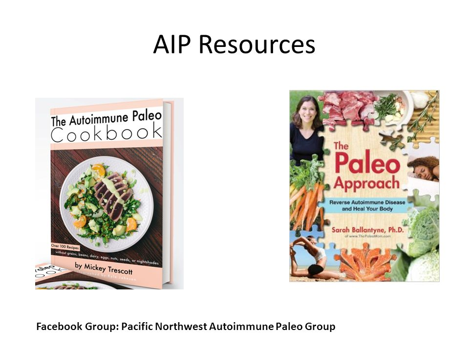 Paleo Autoimmune Protocol (AIP) NoYes eggsveggies nutsgrass-fed meat seeds (includingwild-caught fish spices and coffee)bone broth nightshadesorgan me
