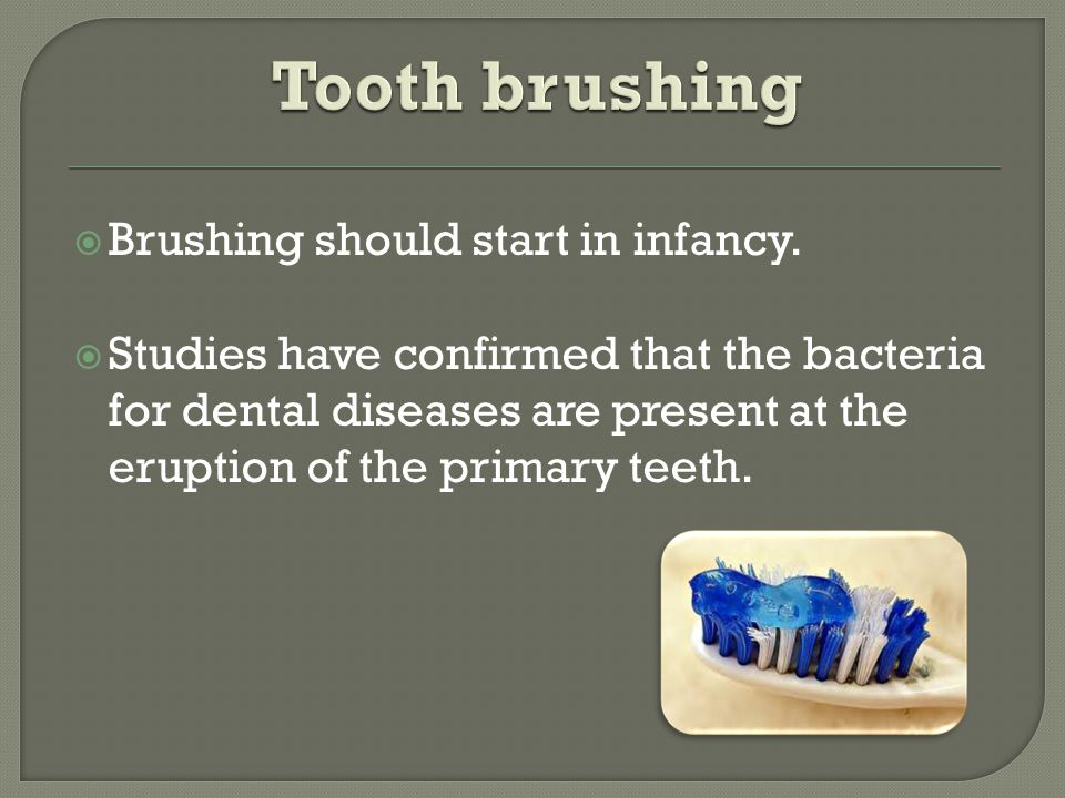 Brushing should start in infancy.