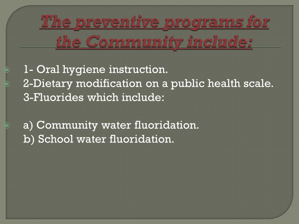 1- Oral hygiene instruction. 2-Dietary modification on a public health scale.