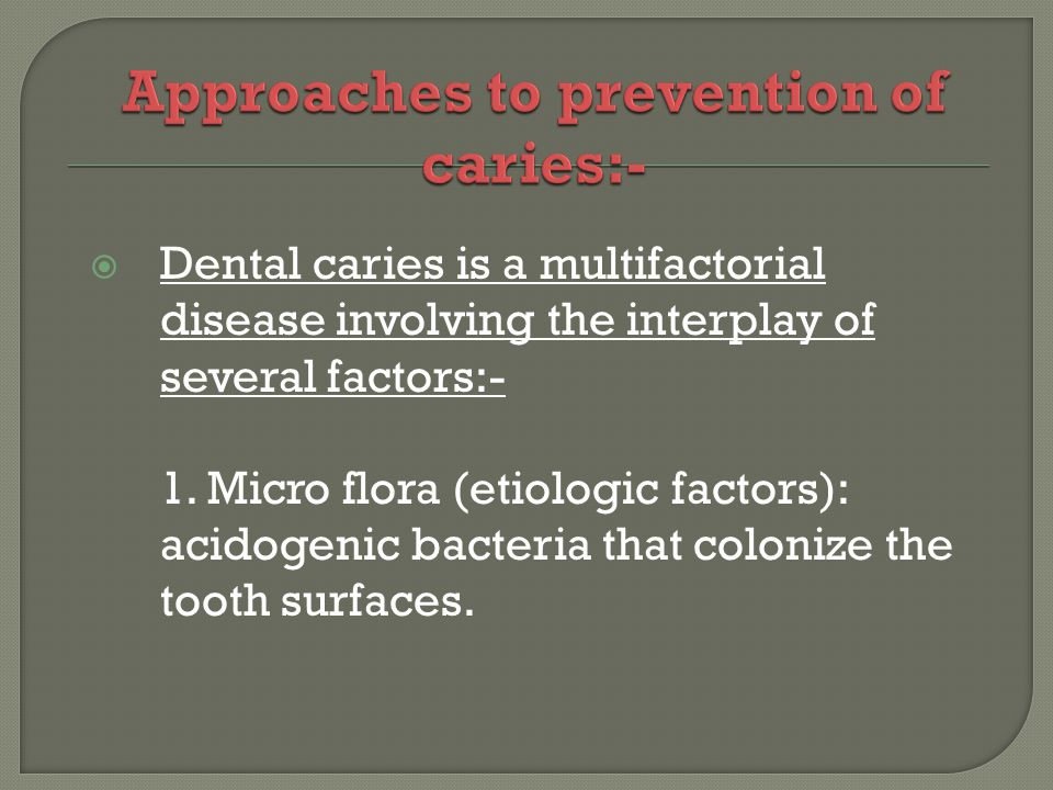 Dental caries is a multifactorial disease involving the interplay of several factors:- 1.