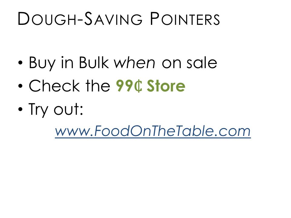 D OUGH -S AVING P OINTERS Buy in Bulk when on sale Check the 99 Store Try out: www.FoodOnTheTable.com