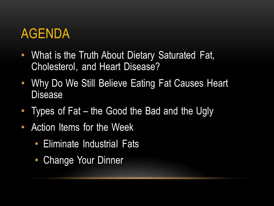 AGENDA What is the Truth About Dietary Saturated Fat, Cholesterol, and Heart Disease.