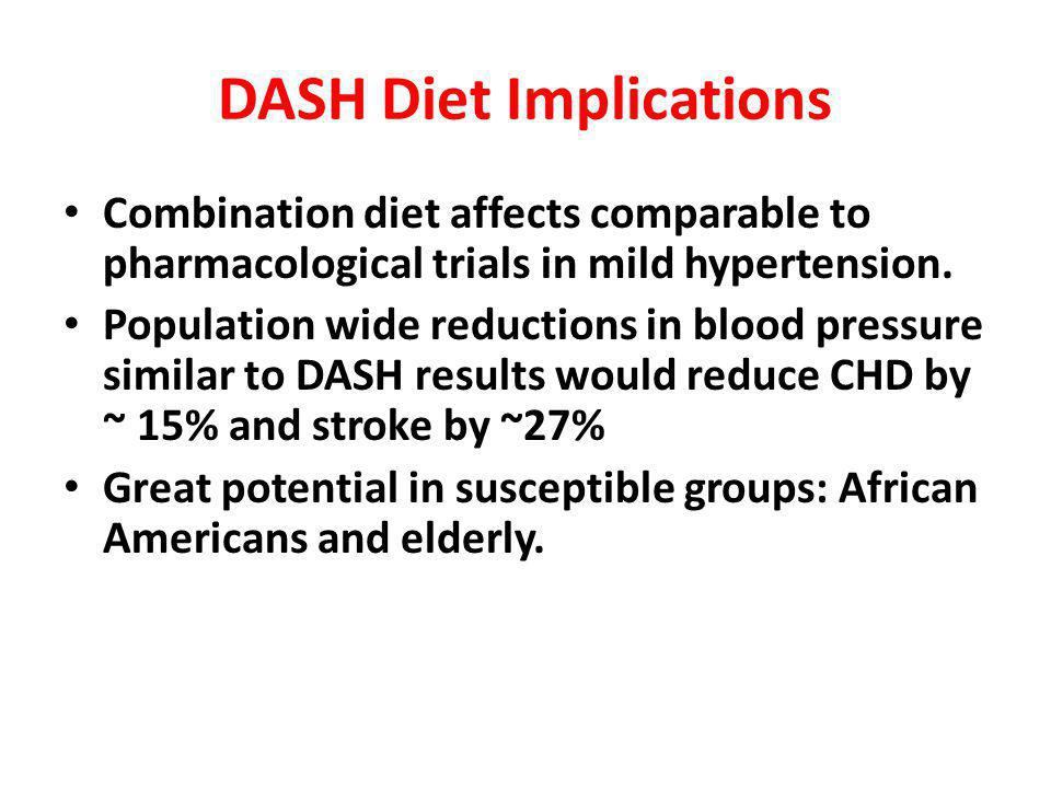 DASH Diet Implications Combination diet affects comparable to pharmacological trials in mild hypertension.