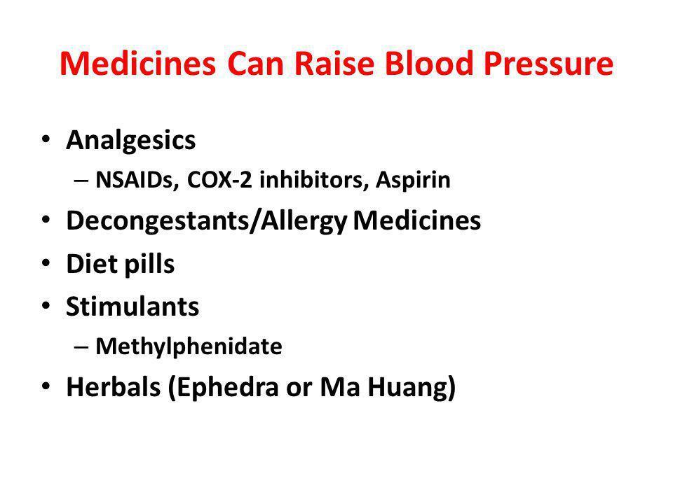 Medicines Can Raise Blood Pressure Analgesics – NSAIDs, COX-2 inhibitors, Aspirin Decongestants/Allergy Medicines Diet pills Stimulants – Methylphenid
