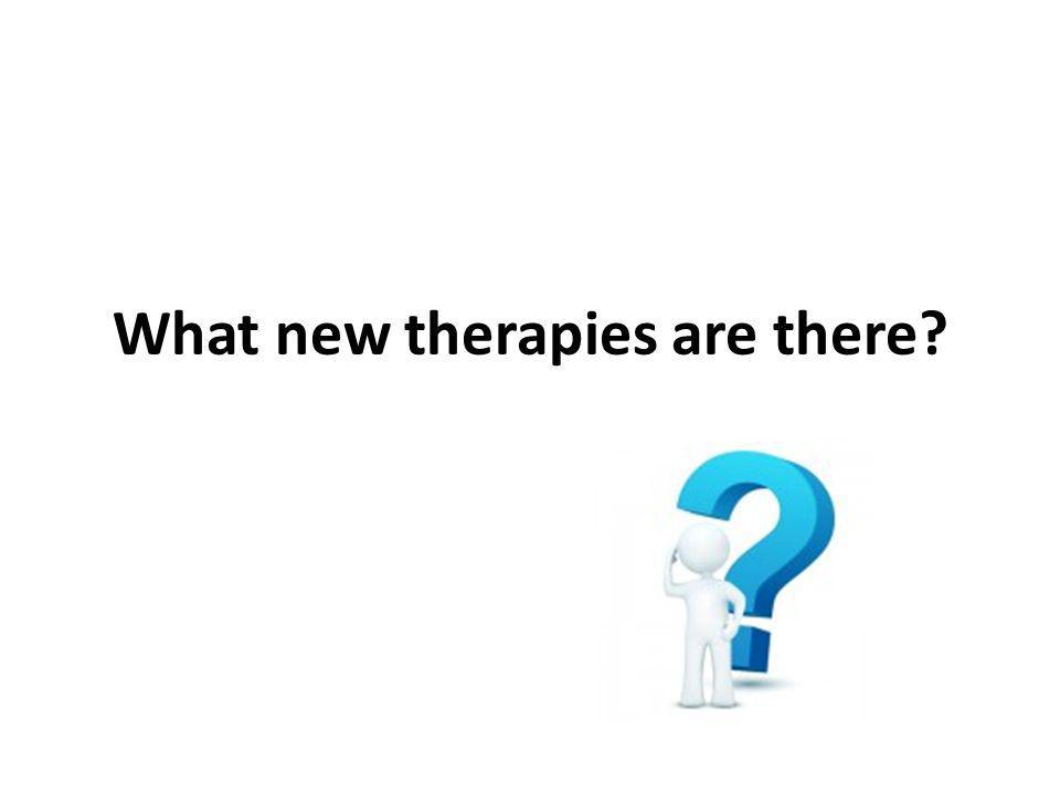 What new therapies are there?