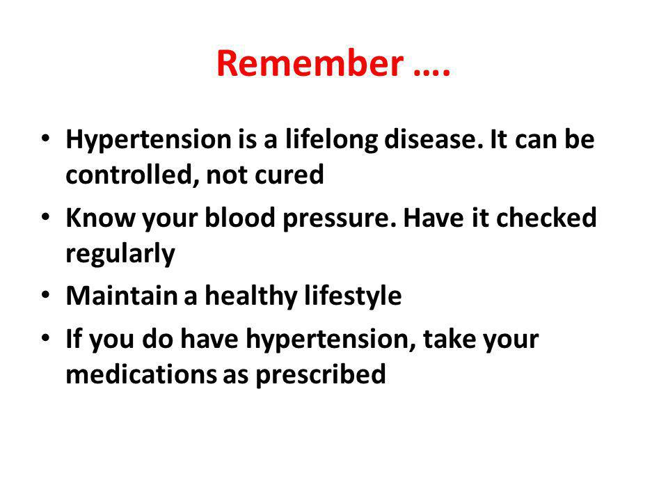 Remember ….Hypertension is a lifelong disease.