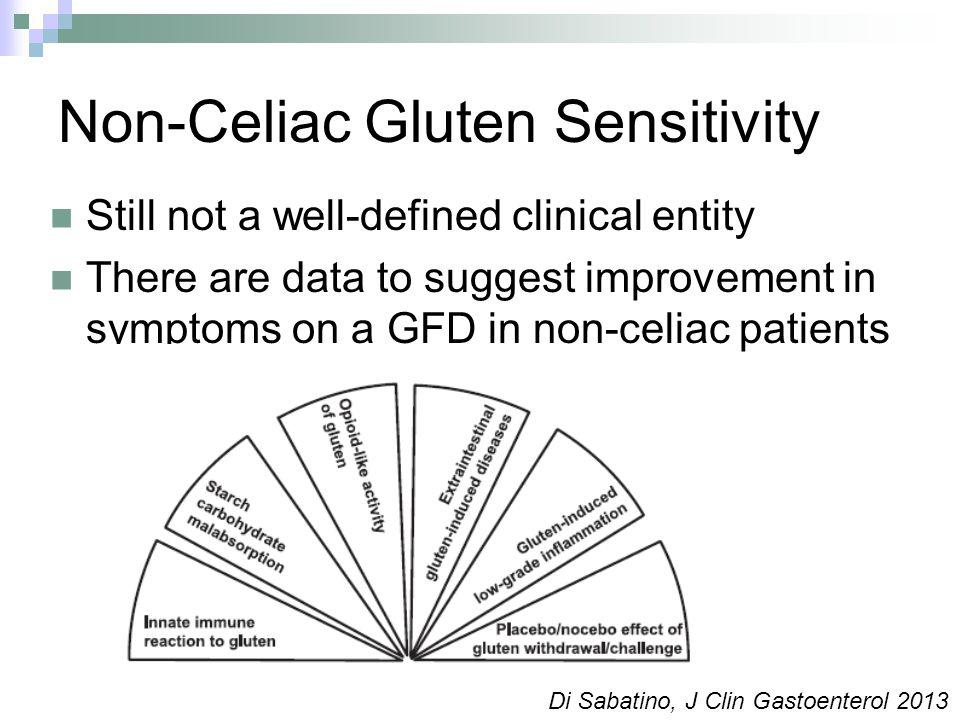Non-Celiac Gluten Sensitivity Still not a well-defined clinical entity There are data to suggest improvement in symptoms on a GFD in non-celiac patients Di Sabatino, J Clin Gastoenterol 2013