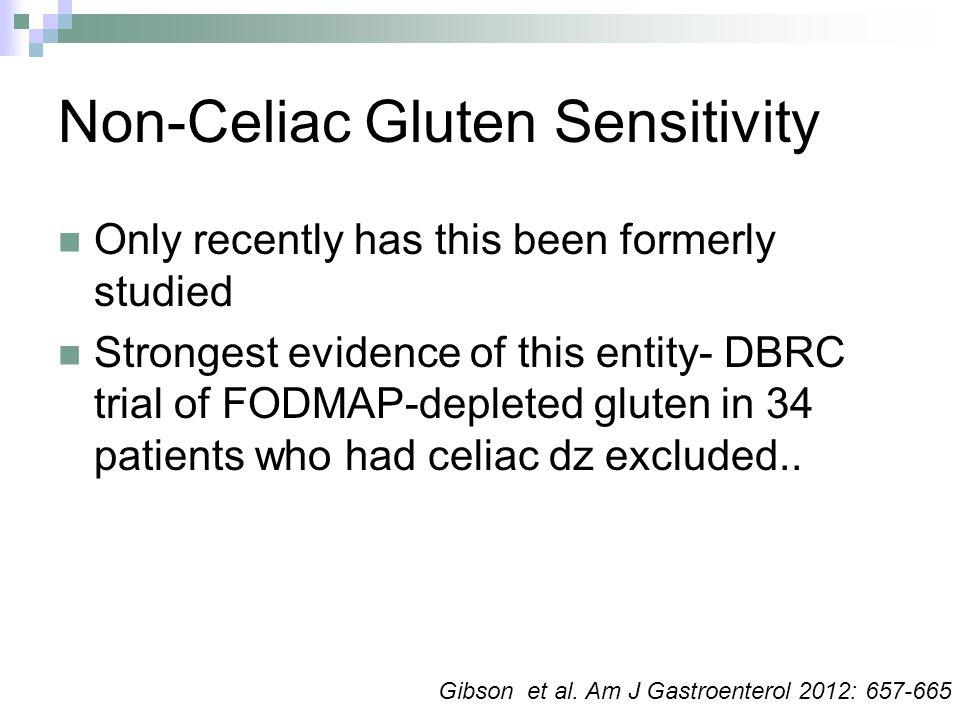 Non-Celiac Gluten Sensitivity Only recently has this been formerly studied Strongest evidence of this entity- DBRC trial of FODMAP-depleted gluten in 34 patients who had celiac dz excluded..
