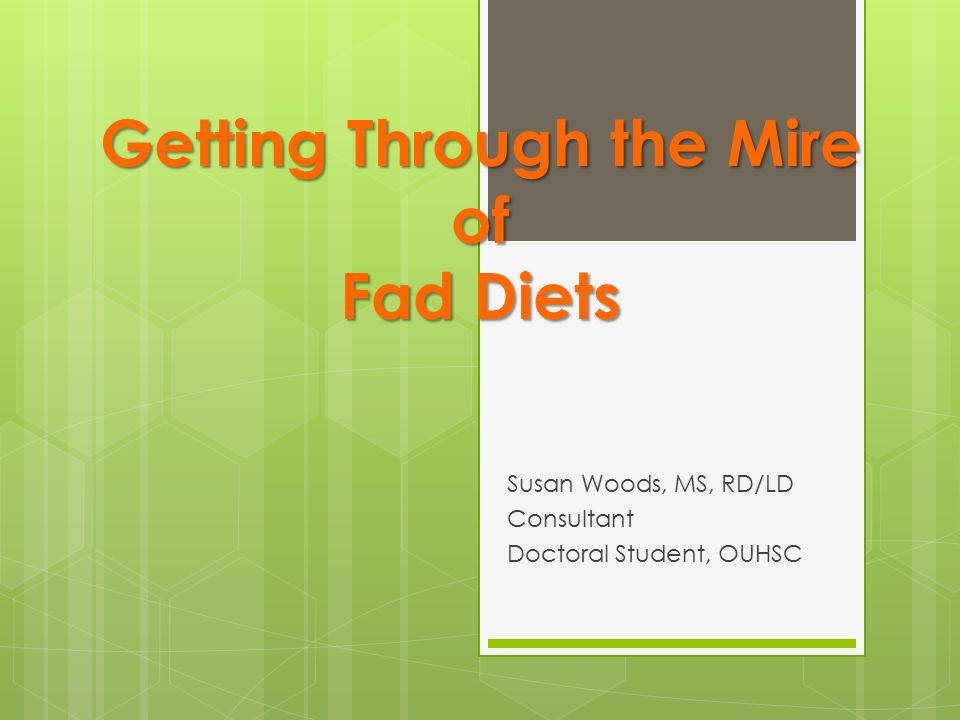 Objectives Understand why are Fad diets so popular Understand the Problems with Fad Diets Be able to quickly evaluate a diet as Fad/Bad Guide clients in the right direction