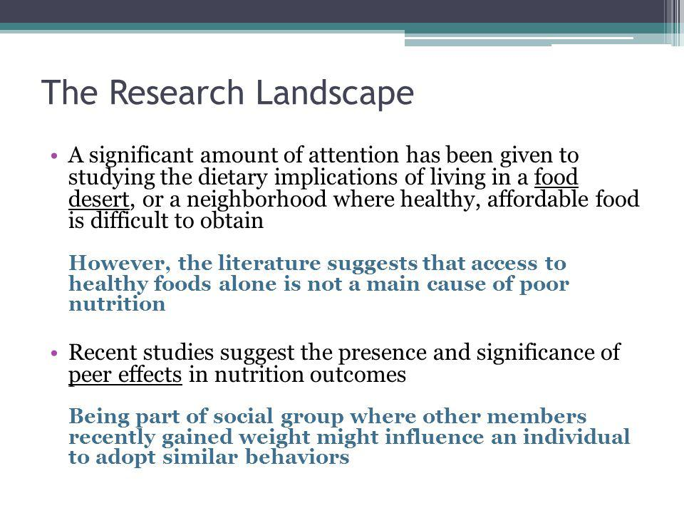 The Research Landscape A significant amount of attention has been given to studying the dietary implications of living in a food desert, or a neighbor