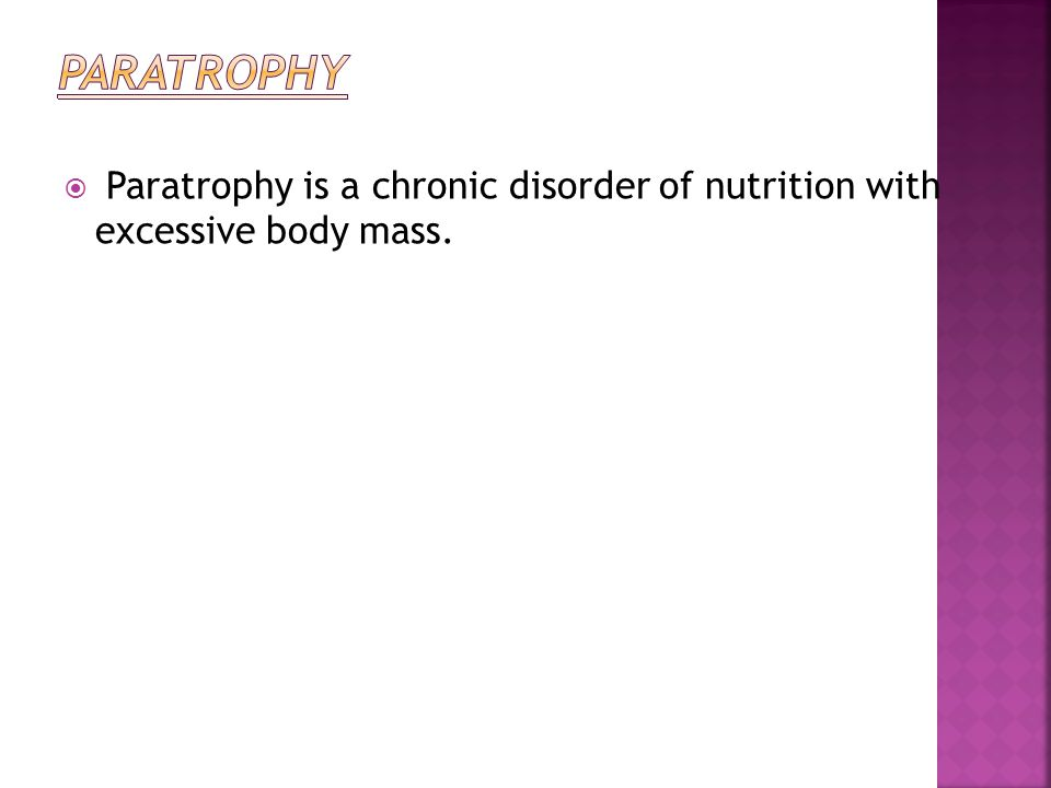 Paratrophy is a chronic disorder of nutrition with excessive body mass.