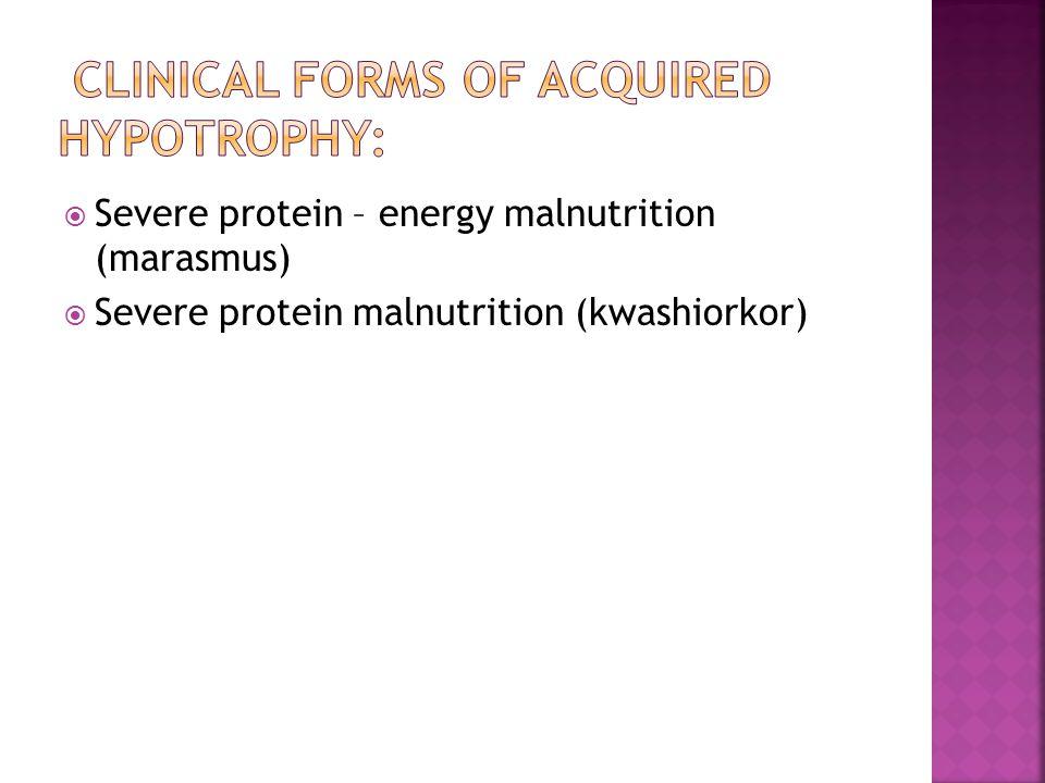 Severe protein – energy malnutrition (marasmus) Severe protein malnutrition (kwashiorkor)
