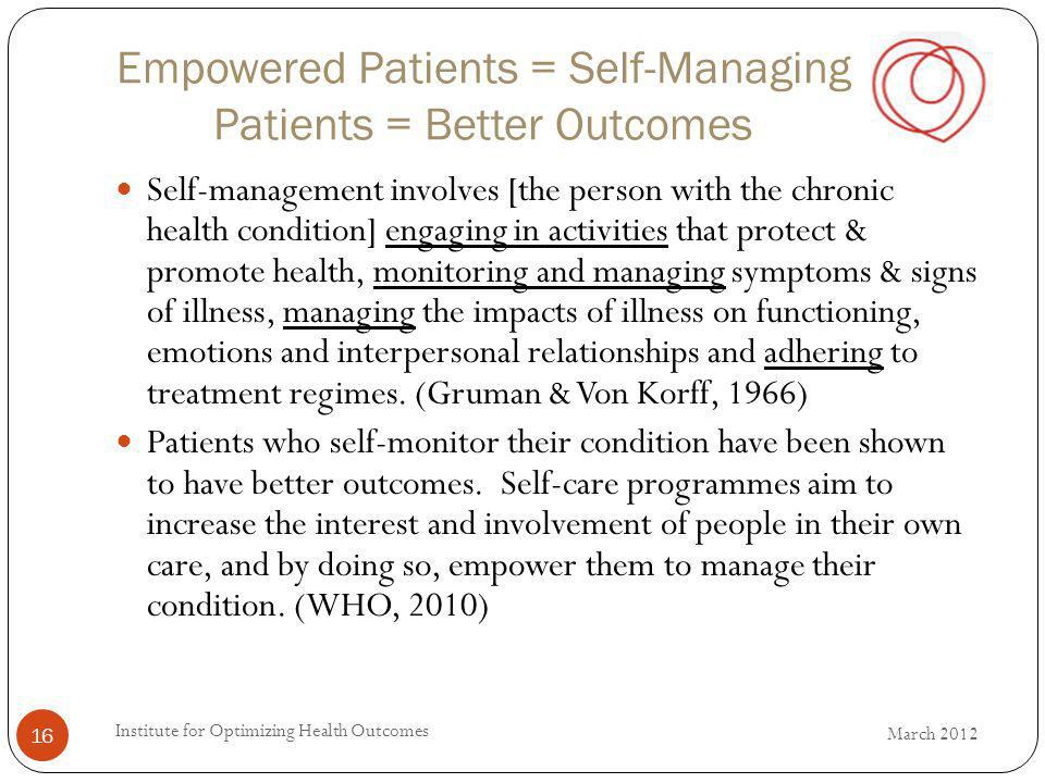 Empowered Patients = Self-Managing Patients = Better Outcomes Self-management involves [the person with the chronic health condition] engaging in acti