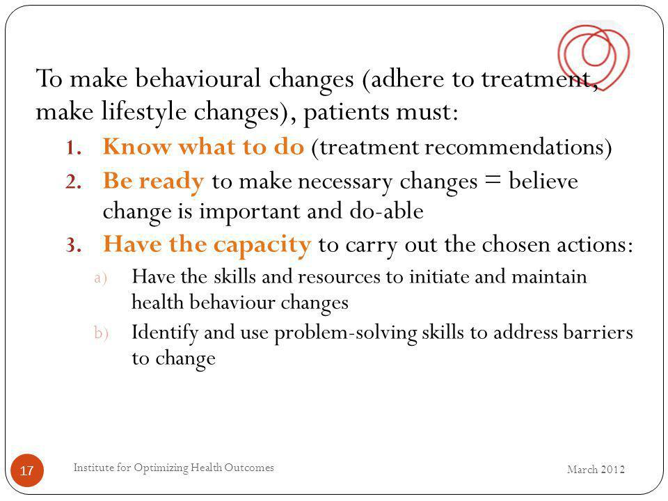 To make behavioural changes (adhere to treatment, make lifestyle changes), patients must: 1.